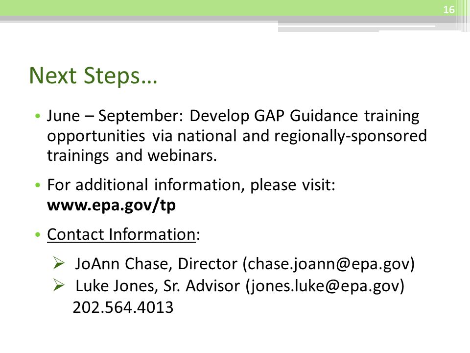 Next Steps… June – September: Develop GAP Guidance training opportunities via national and regionally-sponsored trainings and webinars. For additional