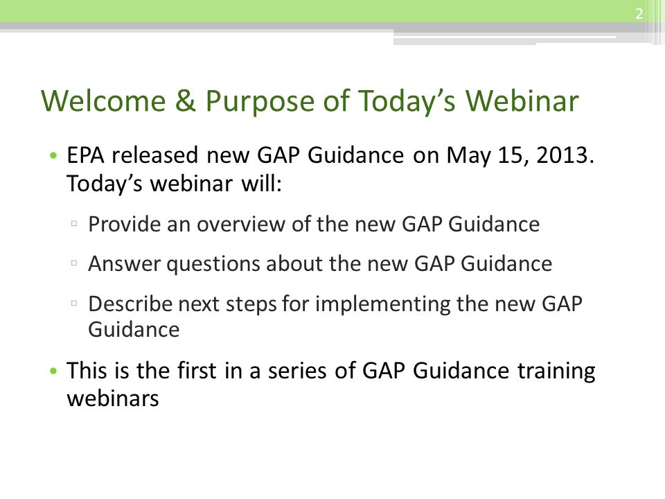 Welcome & Purpose of Todays Webinar EPA released new GAP Guidance on May 15, 2013. Todays webinar will: Provide an overview of the new GAP Guidance An