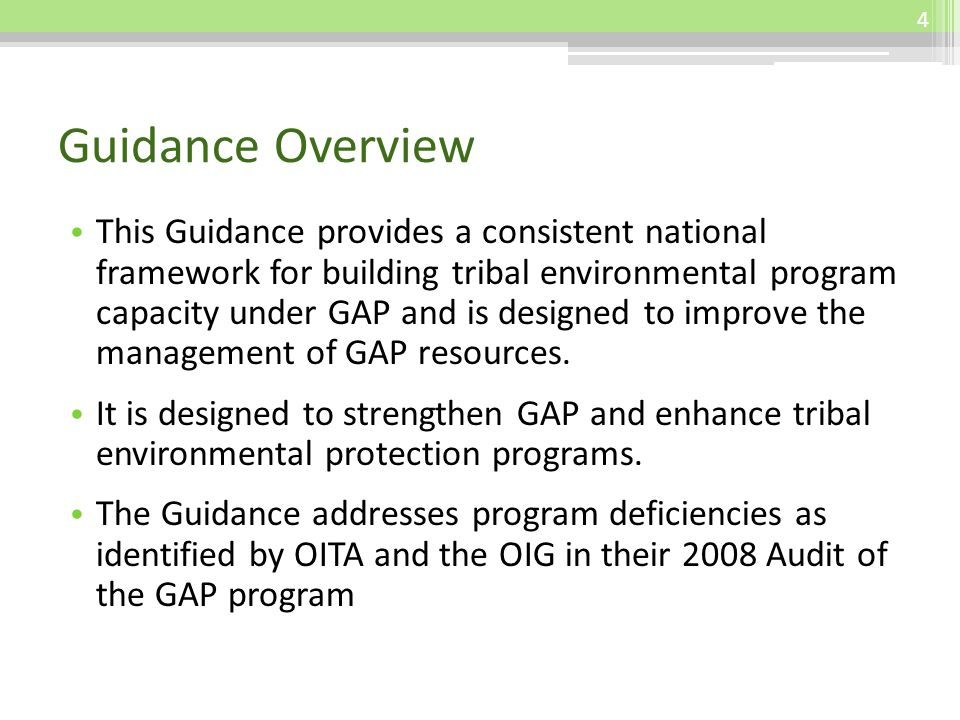 Guidance Overview This Guidance provides a consistent national framework for building tribal environmental program capacity under GAP and is designed