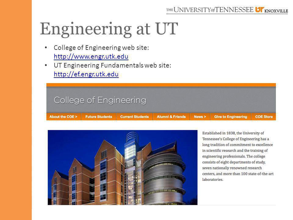 Engineering at UT College of Engineering web site: http://www.engr.utk.edu http://www.engr.utk.edu UT Engineering Fundamentals web site: http://ef.engr.utk.edu http://ef.engr.utk.edu