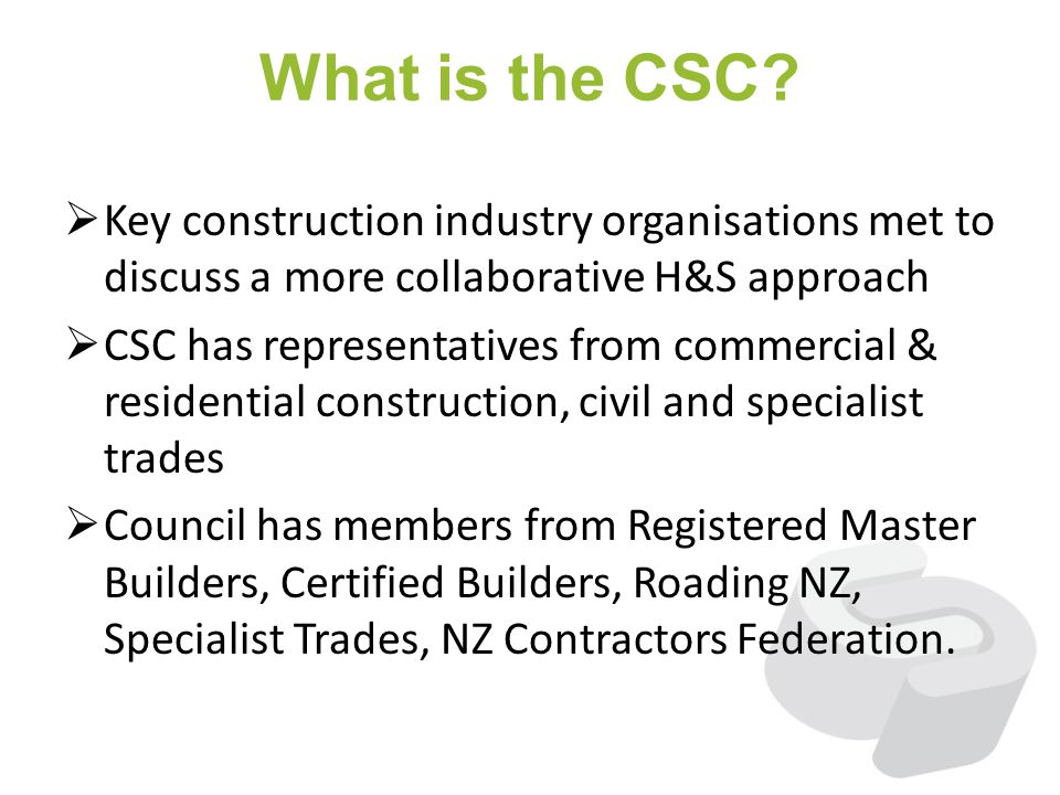 What is the CSC? Key construction industry organisations met to discuss a more collaborative H&S approach CSC has representatives from commercial & re