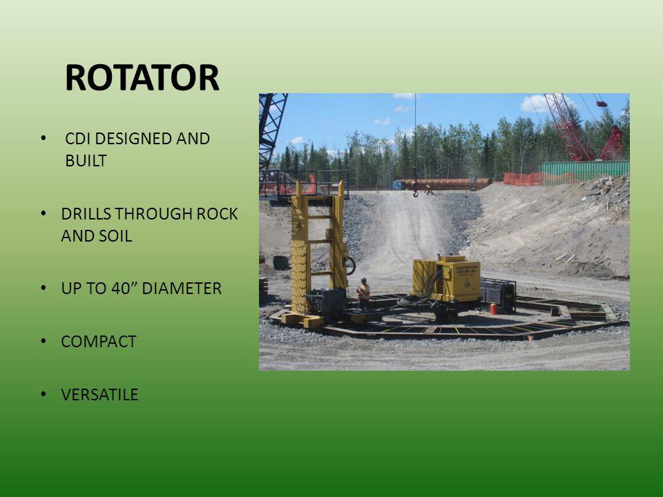 ROTATOR CDI DESIGNED AND BUILT DRILLS THROUGH ROCK AND SOIL UP TO 40 DIAMETER COMPACT VERSATILE