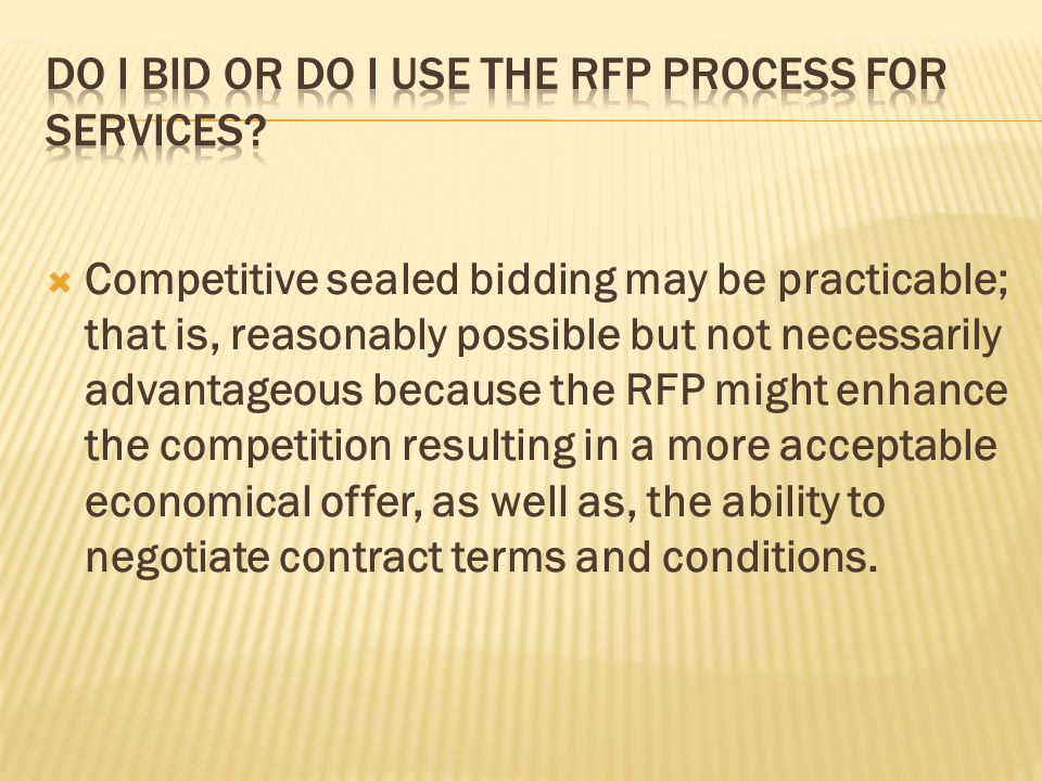 Competitive sealed bidding may be practicable; that is, reasonably possible but not necessarily advantageous because the RFP might enhance the competi