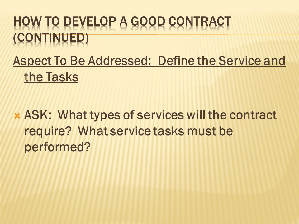 Aspect To Be Addressed: Define the Service and the Tasks ASK: What types of services will the contract require? What service tasks must be performed?