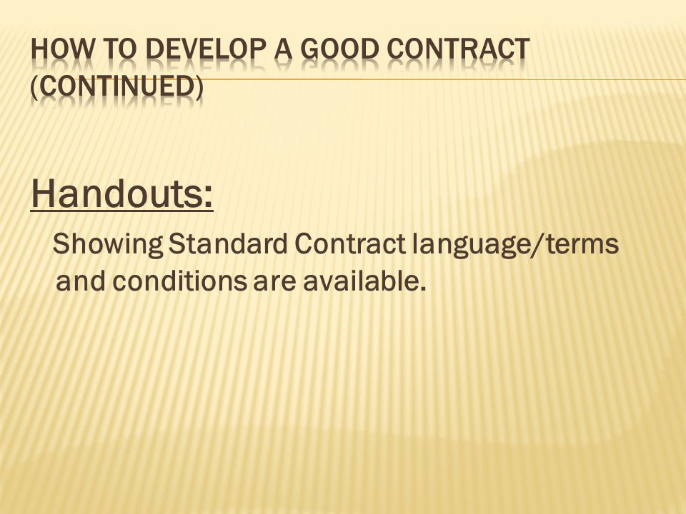 Handouts: Showing Standard Contract language/terms and conditions are available.