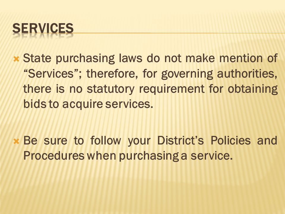 State purchasing laws do not make mention of Services; therefore, for governing authorities, there is no statutory requirement for obtaining bids to a