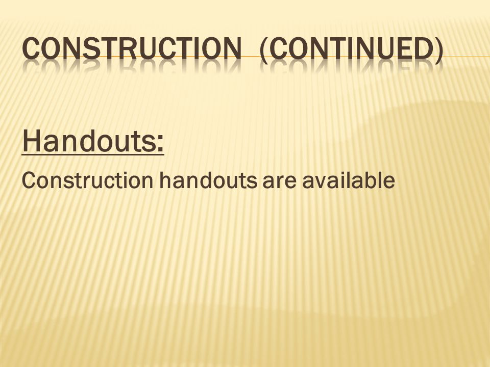 Handouts: Construction handouts are available
