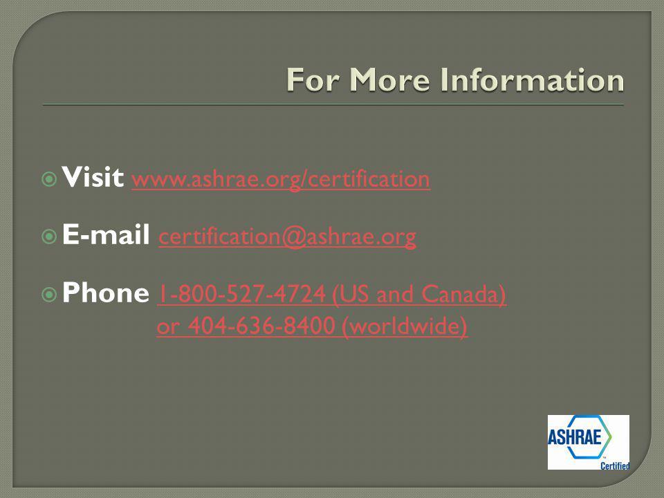 Visit www.ashrae.org/certification www.ashrae.org/certification E-mail certification@ashrae.org certification@ashrae.org Phone 1-800-527-4724 (US and