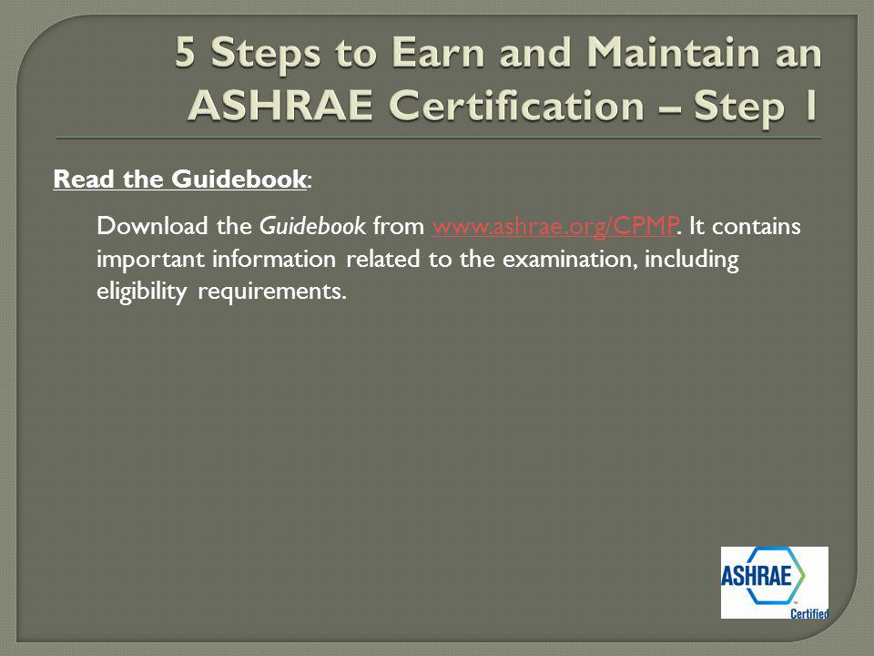 Read the Guidebook: Download the Guidebook from www.ashrae.org/CPMP.