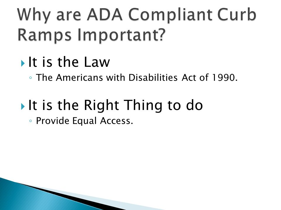 It is the Law The Americans with Disabilities Act of 1990.