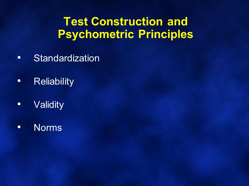 Test Construction and Psychometric Principles Standardization – proving detailed instructions about administration, scoring, etc.
