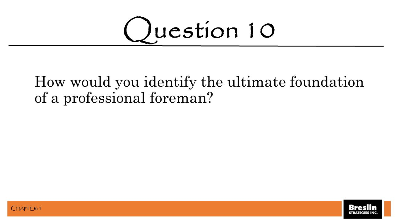 How would you identify the ultimate foundation of a professional foreman? Question 10 C HAPTER : 1