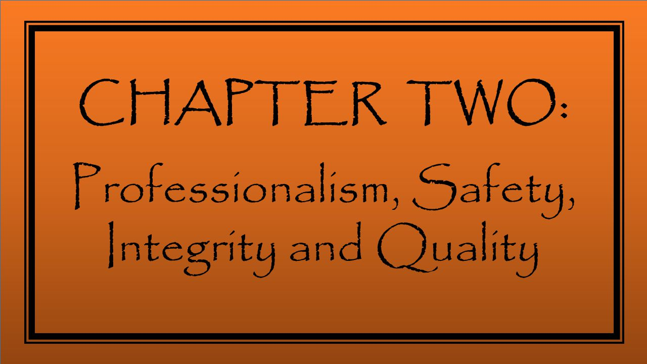 CHAPTER TWO: Professionalism, Safety, Integrity and Quality
