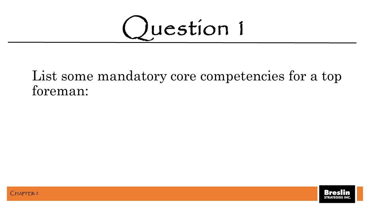 List some mandatory core competencies for a top foreman: Question 1 C HAPTER : 2