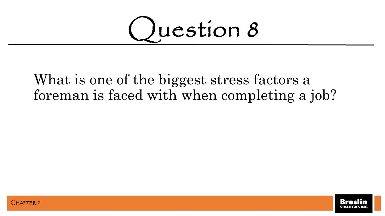 What is one of the biggest stress factors a foreman is faced with when completing a job? Question 8 C HAPTER : 2