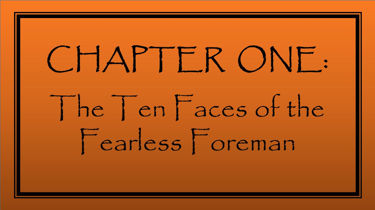 CHAPTER ONE: The Ten Faces of the Fearless Foreman