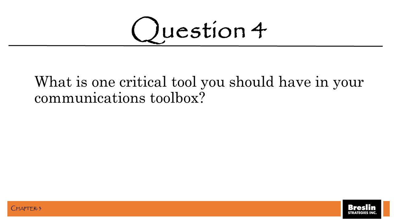 What is one critical tool you should have in your communications toolbox? Question 4 C HAPTER : 3