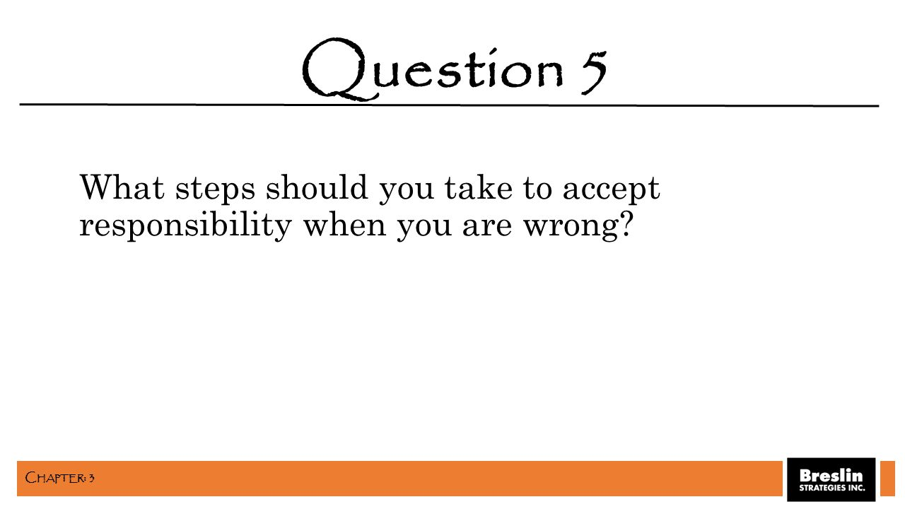 What steps should you take to accept responsibility when you are wrong? Question 5 C HAPTER : 3