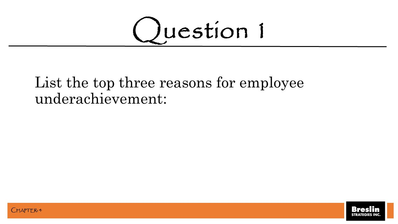 List the top three reasons for employee underachievement: Question 1 C HAPTER : 4