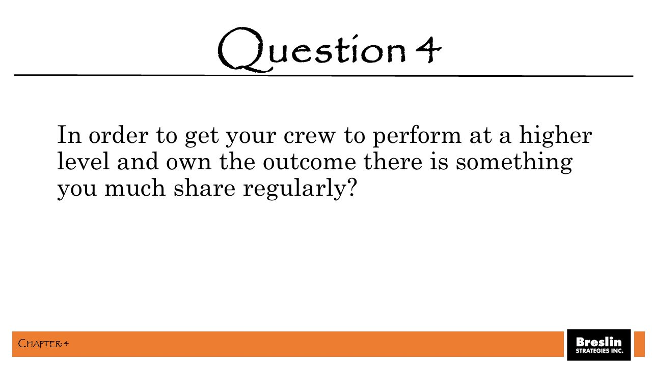 In order to get your crew to perform at a higher level and own the outcome there is something you much share regularly? Question 4 C HAPTER : 4