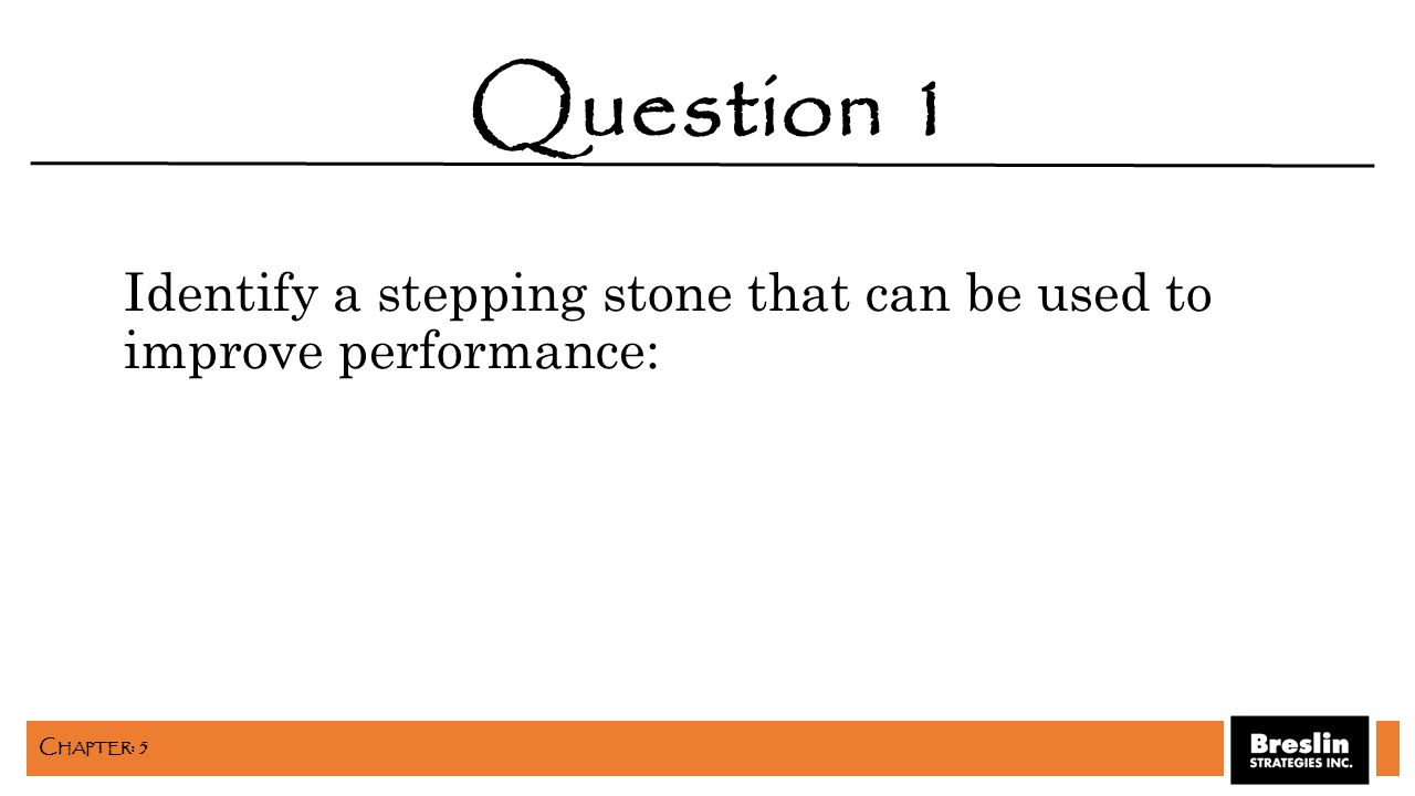 Identify a stepping stone that can be used to improve performance: Question 1 C HAPTER : 5