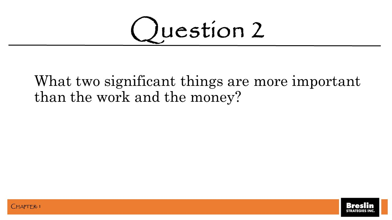 What two significant things are more important than the work and the money? Question 2 C HAPTER : 1