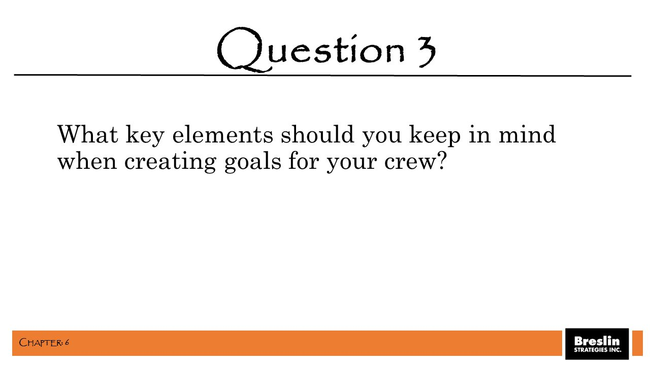 What key elements should you keep in mind when creating goals for your crew? Question 3 C HAPTER : 6