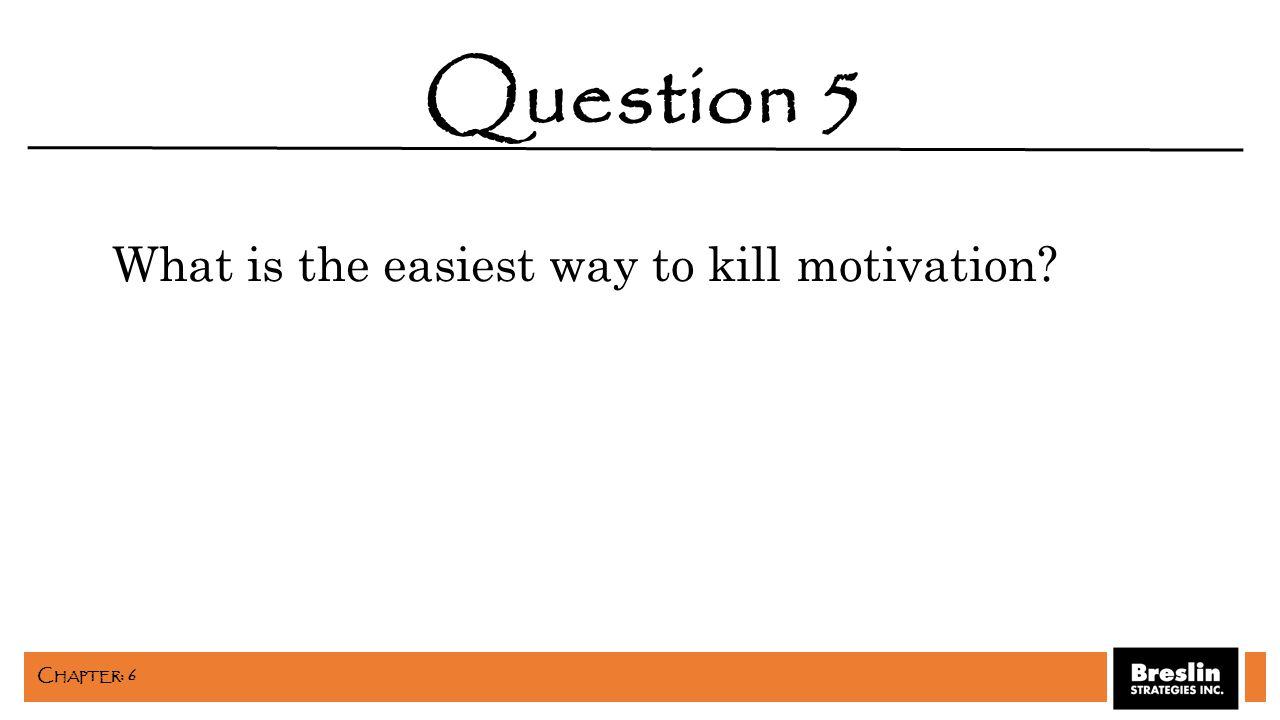 What is the easiest way to kill motivation? Question 5 C HAPTER : 6