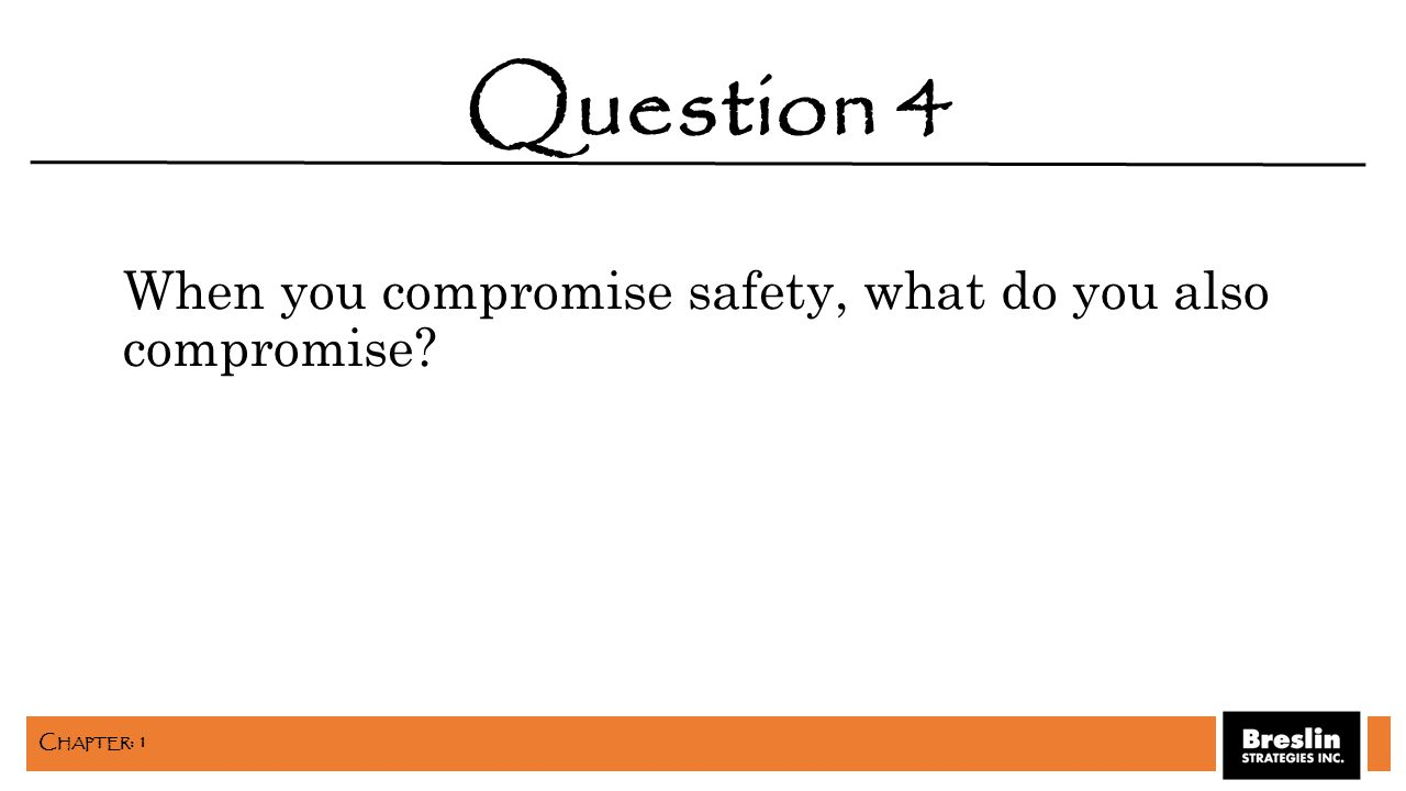 When you compromise safety, what do you also compromise? Question 4 C HAPTER : 1