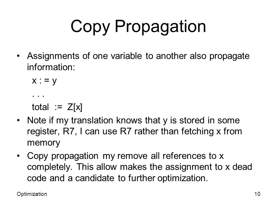 Copy Propagation Assignments of one variable to another also propagate information: x : = y... total := Z[x] Note if my translation knows that y is st