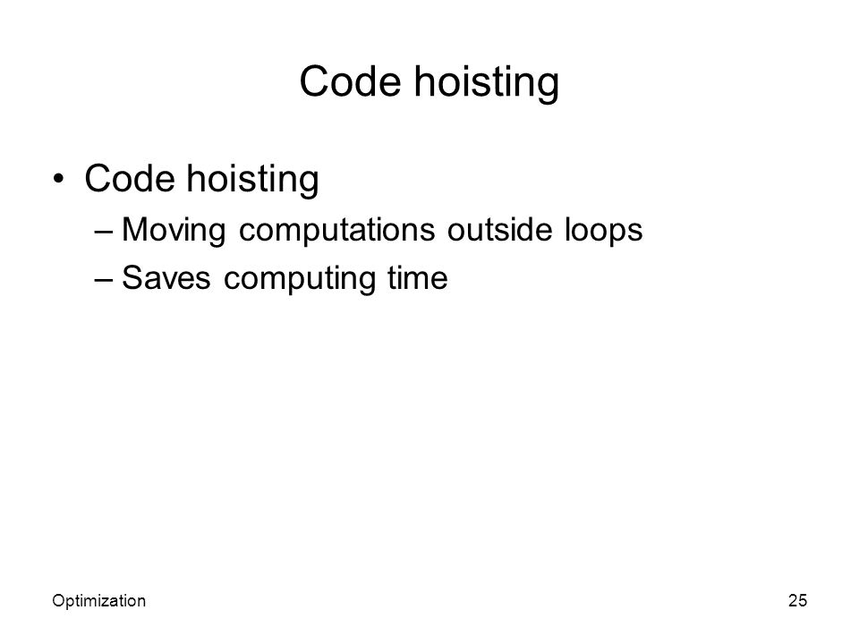 Code hoisting –Moving computations outside loops –Saves computing time Optimization25
