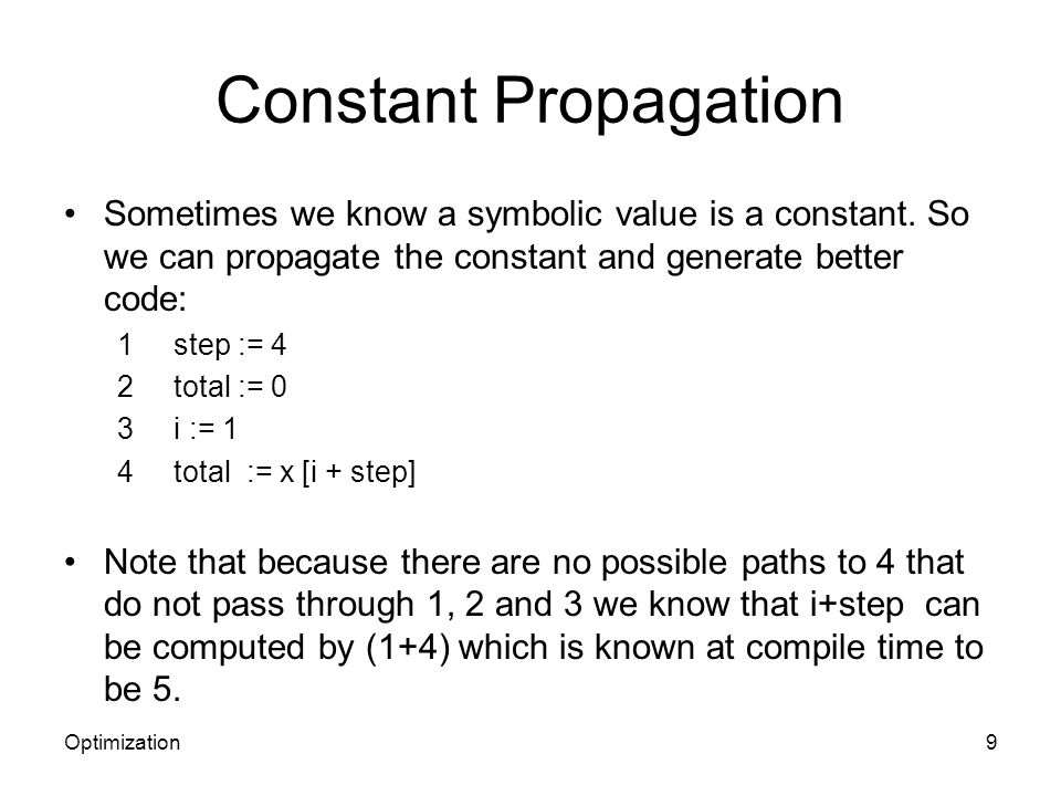Constant Propagation Sometimes we know a symbolic value is a constant. So we can propagate the constant and generate better code: 1 step := 4 2 total