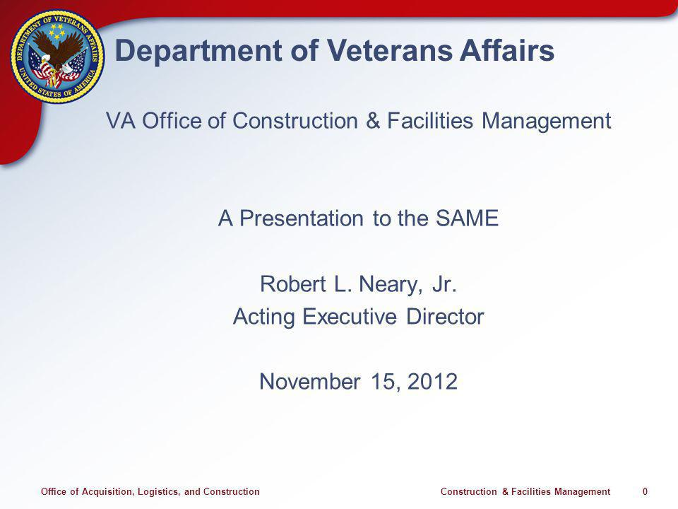 Office of Acquisition, Logistics, and Construction Construction & Facilities Management 0 Department of Veterans Affairs VA Office of Construction & F