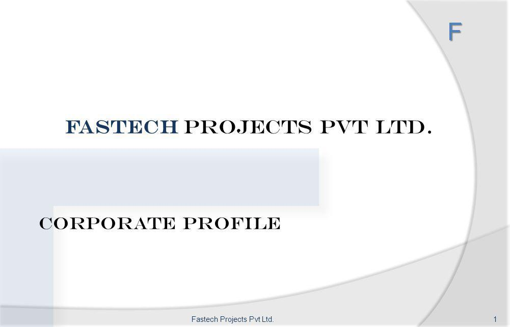 F Fastech Projects Pvt Ltd. Corporate Profile F 1Fastech Projects Pvt Ltd.
