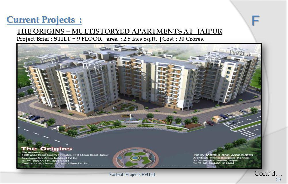 F Current Projects : F THE ORIGINS – MULTISTORYED APARTMENTS AT JAIPUR Project Brief : STILT + 9 FLOOR |area : 2.5 lacs Sq.ft.