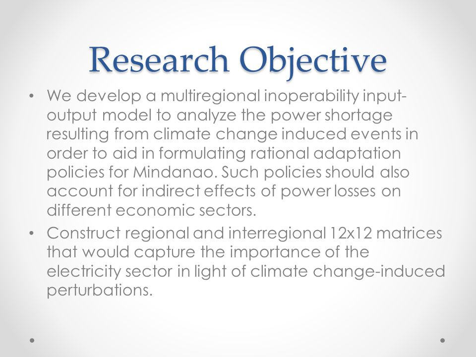 Research Objective We develop a multiregional inoperability input- output model to analyze the power shortage resulting from climate change induced ev