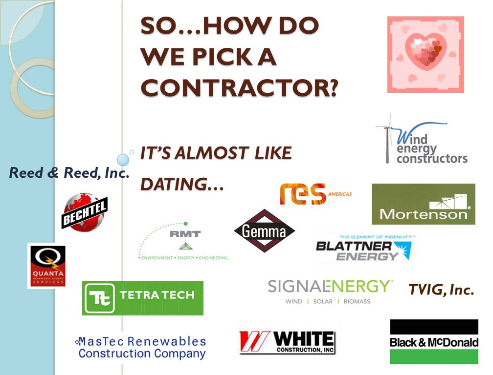 SO…HOW DO WE PICK A CONTRACTOR? ITS ALMOST LIKE DATING… TVIG, Inc. Reed & Reed, Inc.
