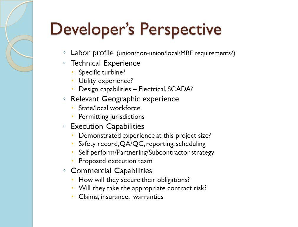 Developers Perspective Labor profile (union/non-union/local/MBE requirements ) Technical Experience Specific turbine.