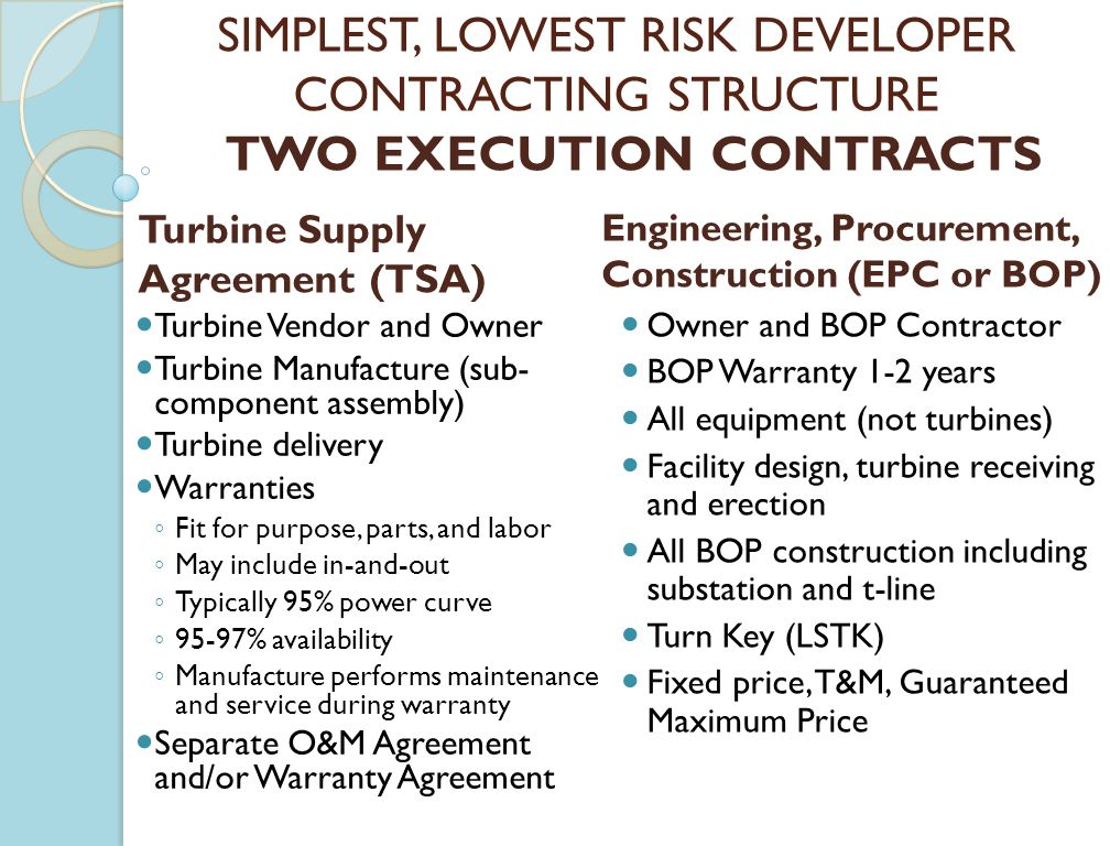 Turbine Supply Agreement (TSA) SIMPLEST, LOWEST RISK DEVELOPER CONTRACTING STRUCTURE TWO EXECUTION CONTRACTS Engineering, Procurement, Construction (E