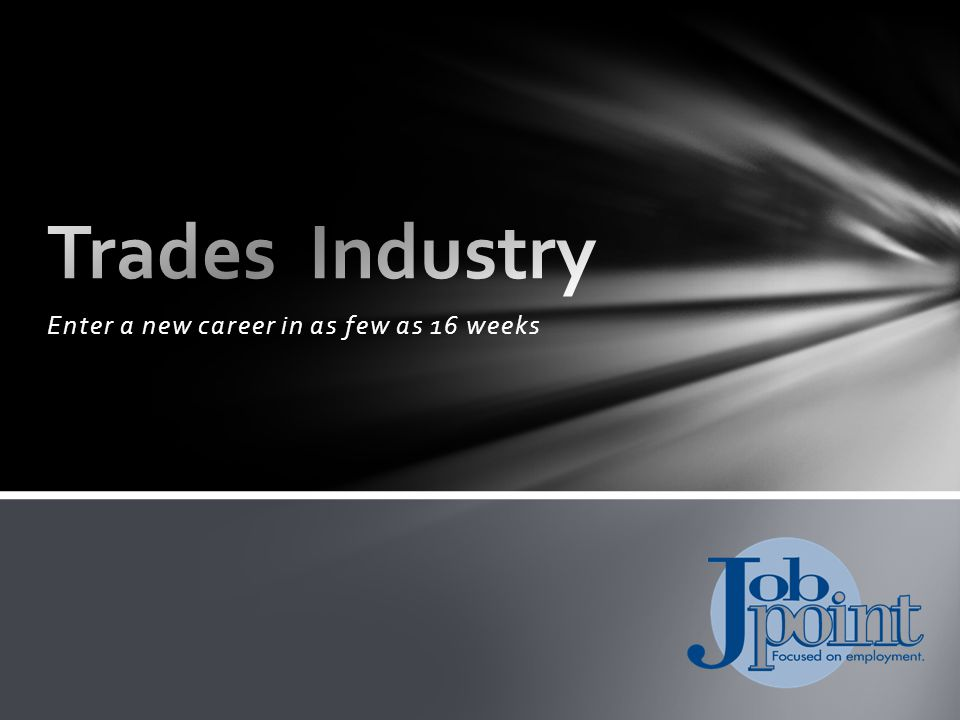 Trades Industry Job Point offers programs in: Intermediate Construction Trades (Carpentry) Highway/Heavy Construction Heating, Ventilation & Air Conditioning