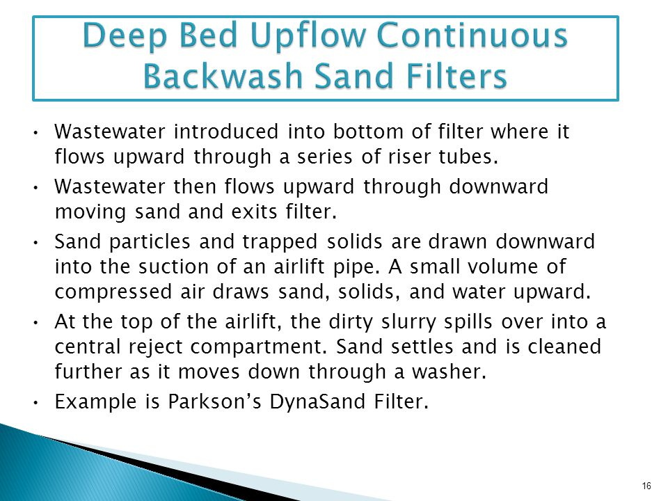 16 Wastewater introduced into bottom of filter where it flows upward through a series of riser tubes. Wastewater then flows upward through downward mo