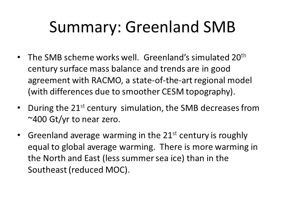 Summary: Greenland SMB The SMB scheme works well. Greenlands simulated 20 th century surface mass balance and trends are in good agreement with RACMO,