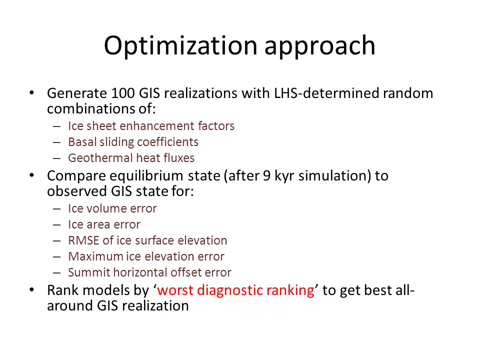 Optimization approach Generate 100 GIS realizations with LHS-determined random combinations of: – Ice sheet enhancement factors – Basal sliding coeffi