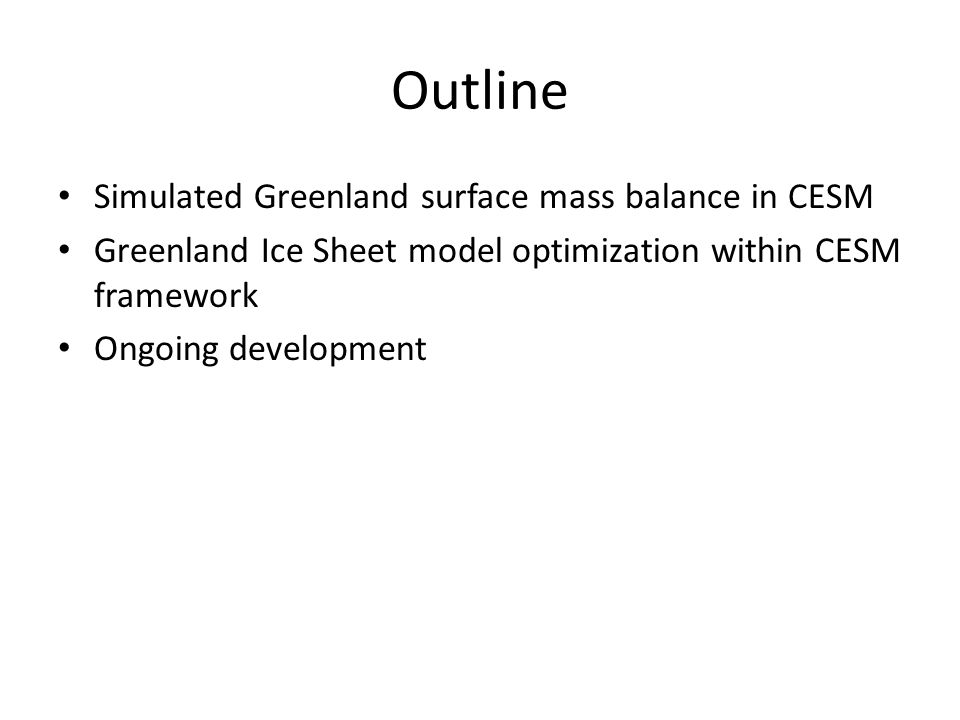 Greenland Ice Sheet (GIS) optimization Will be necessary for GIS in RASM Carried out in support of SeaRise: model intercomparison project to assess range of modelled ice sheet responses to idealized climate perturbations (Δclimate, Δdynamics) Initial state of ice sheet should reflect observed ice sheet: exercise in rapid (1 month turnaround) model optimization Tool: Latin Hypercube Sampling of uncertain parameter space