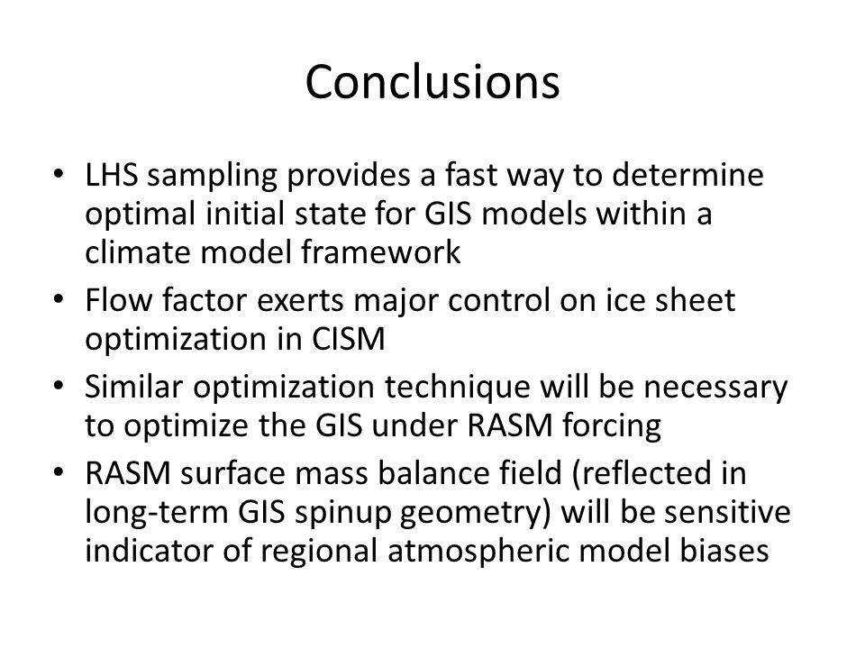 Conclusions LHS sampling provides a fast way to determine optimal initial state for GIS models within a climate model framework Flow factor exerts maj