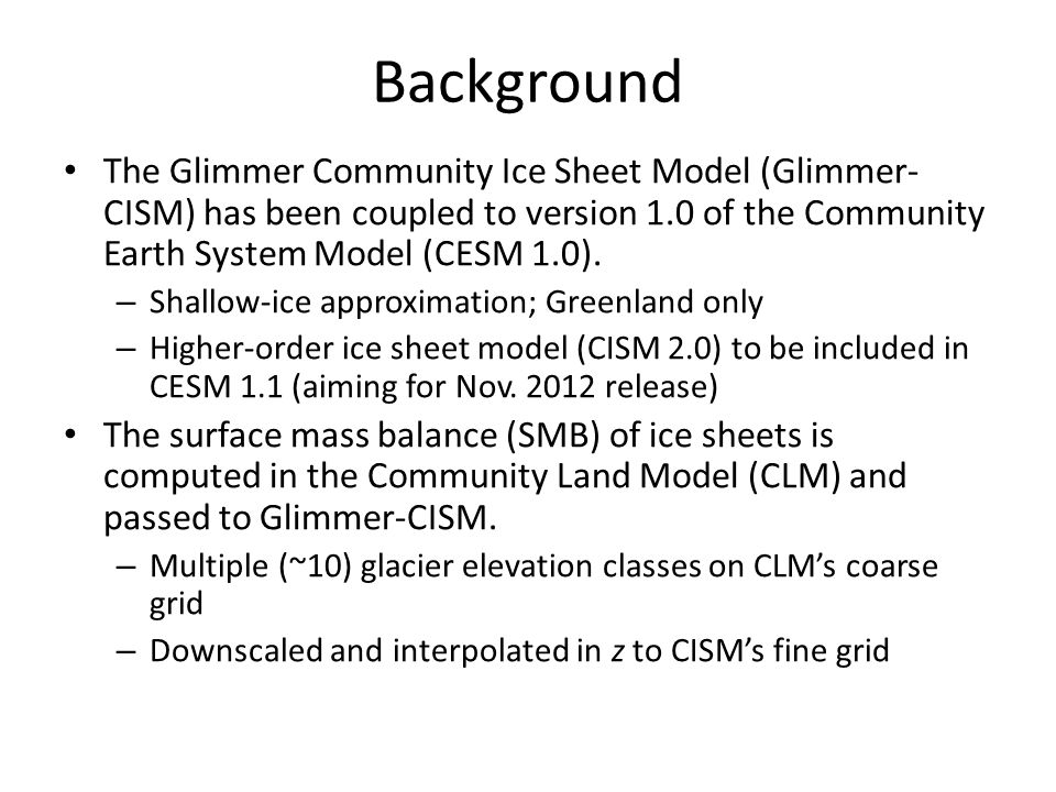 Background The Glimmer Community Ice Sheet Model (Glimmer- CISM) has been coupled to version 1.0 of the Community Earth System Model (CESM 1.0). – Sha