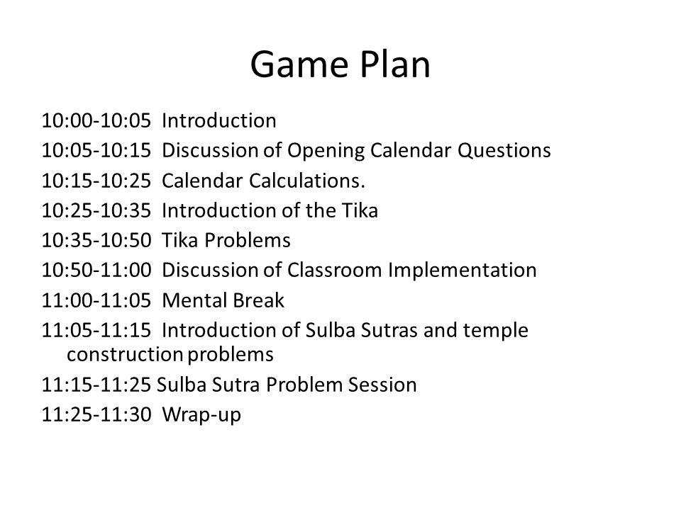 Game Plan 10:00-10:05 Introduction 10:05-10:15 Discussion of Opening Calendar Questions 10:15-10:25 Calendar Calculations. 10:25-10:35 Introduction of