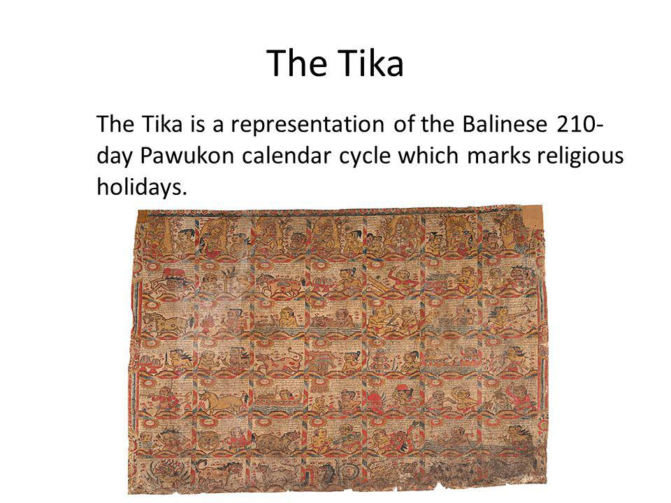 The Tika The Tika is a representation of the Balinese 210- day Pawukon calendar cycle which marks religious holidays.