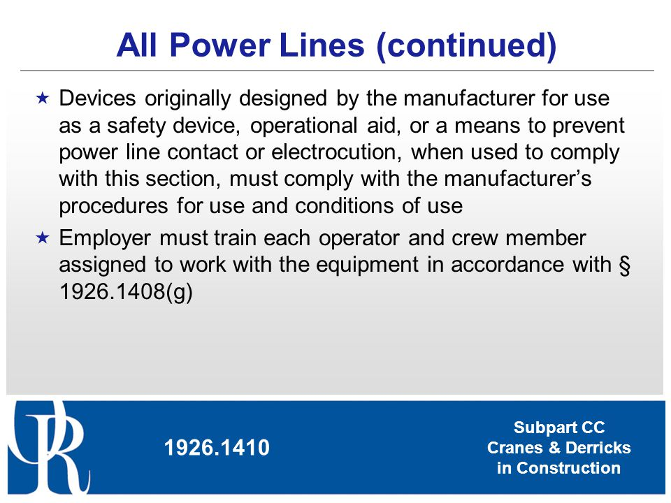 Subpart CC Cranes & Derricks in Construction All Power Lines (continued) 1926.1410 Devices originally designed by the manufacturer for use as a safety