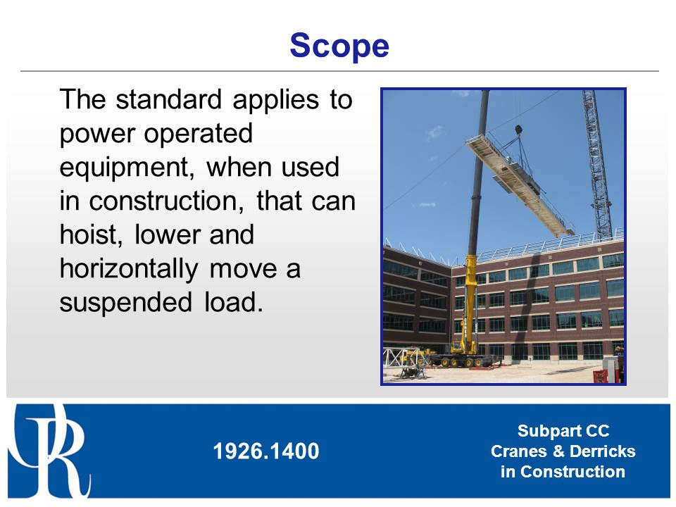 Subpart CC Cranes & Derricks in Construction Equipment Specific Standards 1926.1432 Multiple-crane/derrick lifts - supplemental requirements 1926.1433 Design, construction and testing 1926.1434 Equipment modifications 1926.1435 Tower cranes 1926.1436 Derricks 1926.1437 Floating cranes/derricks and land cranes/derricks on barges 1926.1438 Overhead & gantry cranes 1926.1439 Dedicated pile drivers 1926.1440 Sideboom cranes 1926.1441 Equipment with a rated hoisting/lifting capacity of 2,000 pounds or less